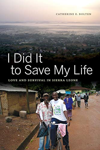 I Did It to Save My Life: Love and Survival in Sierra Leone (California Series in Public ...