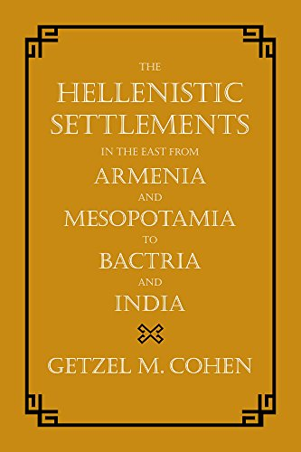 9780520273825: The Hellenistic Settlements in the East from Armenia and Mesopotamia to Bactria and India (Hellenistic Culture and Society)