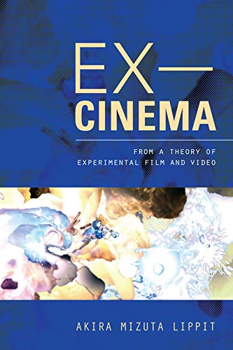 Ex-Cinema: From a Theory of Experimental Film and Video: Lippit, Akira Mizuta