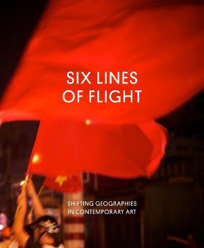 Six Lines of Flight: Shifting Geographies in Contemporary Art: DiQuinzio, Apsara