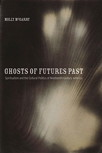9780520274532: Ghosts of Futures Past: Spiritualism and the Cultural Politics of Nineteenth-Century America