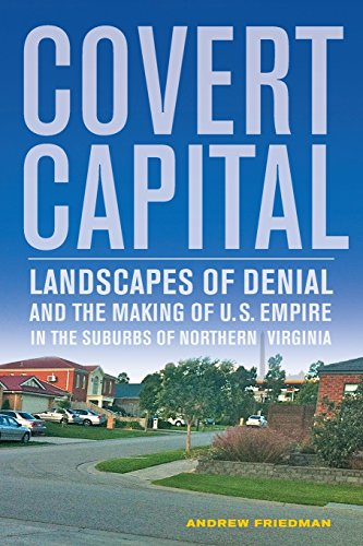 9780520274655: Covert Capital: Landscapes of Denial and the Making of U.S. Empire in the Suburbs of Northern Virginia