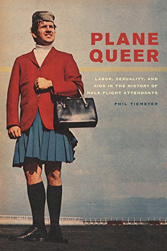 9780520274778: Plane Queer: Labor, Sexuality, and AIDS in the History of Male Flight Attendants