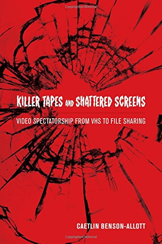 9780520275102: Killer Tapes and Shattered Screens: Video Spectatorship From VHS to File Sharing
