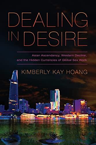 9780520275577: Dealing in Desire: Asian Ascendancy, Western Decline, and the Hidden Currencies of Global Sex Work