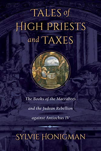 9780520275584: Tales of High Priests and Taxes - The Books of the Maccabees and the Judean Rebellion against Antiochos IV