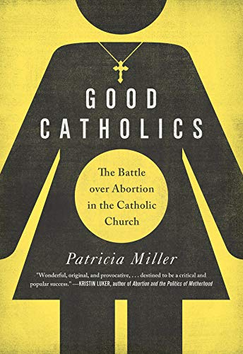 9780520276000: Good Catholics: The Battle over Abortion in the Catholic Church