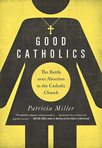 9780520276000: Good Catholics: The Battle over Abortion in the Catholic Church