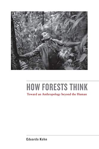 9780520276116: How Forests Think: Toward an Anthropology Beyond the Human