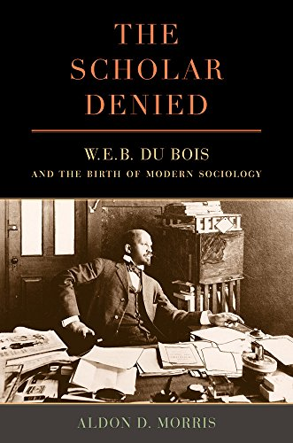 9780520276352: The Scholar Denied: W. E. B. Du Bois and the Birth of Modern Sociology