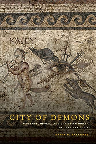 9780520276475: City of Demons: Violence, Ritual, and Christian Power in Late Antiquity