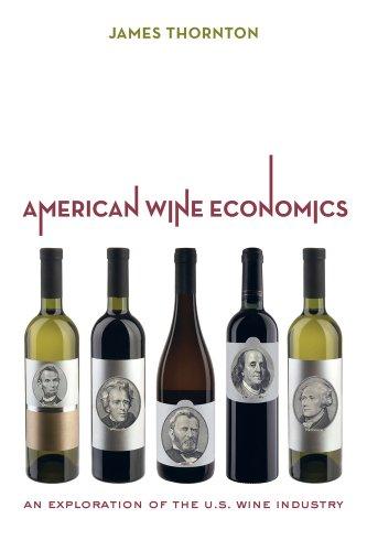 American Wine Economics: An Exploration of the U.S. Wine Industry: James Thornton