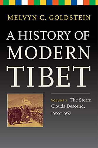 A History of Modern Tibet, Volume 3: The Storm Clouds Descend, 1955-1957 (Philip E. Lilienthal ...