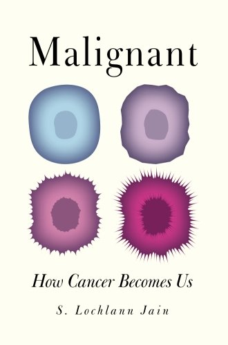 9780520276574: Malignant - How Cancer Becomes Us