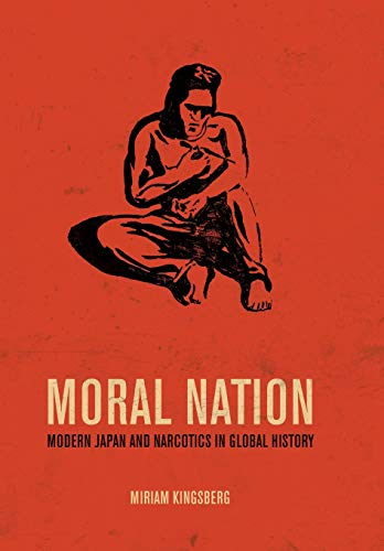 9780520276734: Moral Nation: Modern Japan and Narcotics in Global History (Asia: Local Studies / Global Themes)