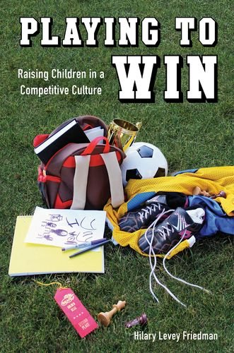 9780520276758: Playing to Win: Raising Children in a Competitive Culture