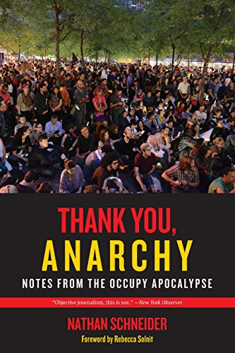 9780520276802: Thank You, Anarchy: Notes from the Occupy Apocalypse