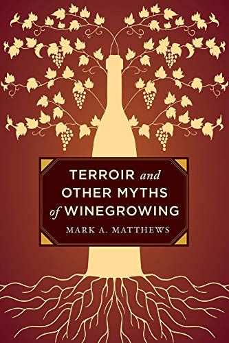 Terroir and Other Myths of Winegrowing: Mark A. Matthews