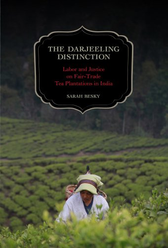 The Darjeeling Distinction: Labor and Justice on Fair-Trade Tea Plantations in India (California ...