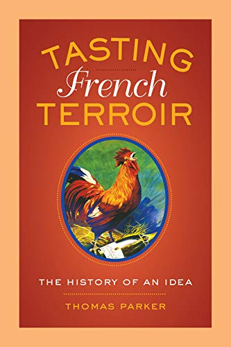 Tasting French Terroir: The History of an Idea (California Studies in Food and Culture): Parker, ...