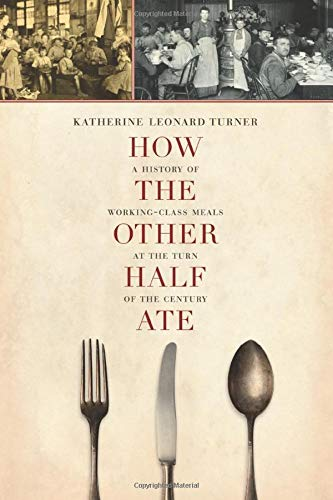 9780520277588: How the Other Half Ate: A History of Working-Class Meals at the Turn of the Century (California Studies in Food and Culture)