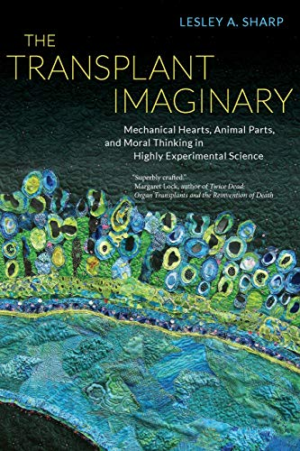 9780520277984: The Transplant Imaginary: Mechanical Hearts, Animal Parts, and Moral Thinking in Highly Experimental Science