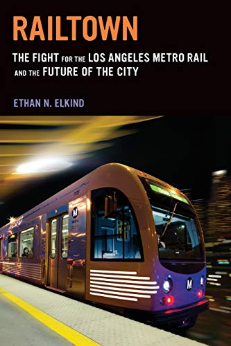 9780520278271: Railtown: The Fight for the Los Angeles Metro Rail and the Future of the City