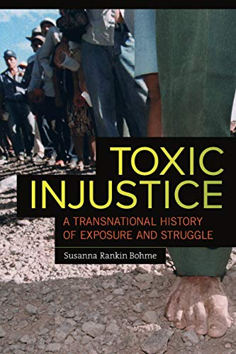 Toxic Injustice: A Transnational History of Exposure and Struggle: Bohme, Susanna Rankin