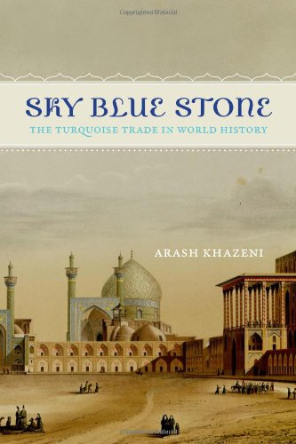 9780520279070: Sky Blue Stone: The Turquoise Trade in World History (California World History Library)
