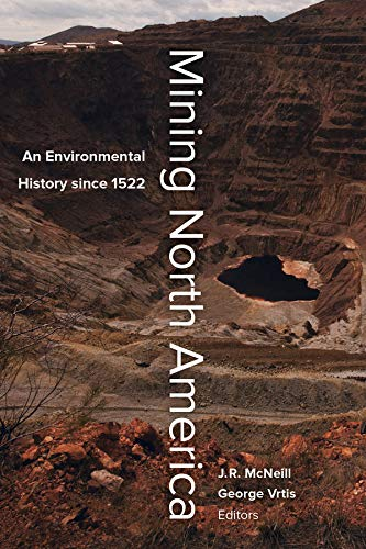Mining North America: An Environmental History since 1522 (Paperback)