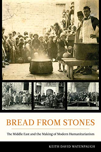 9780520279322: Bread from Stones: The Middle East and the Making of Modern Humanitarianism