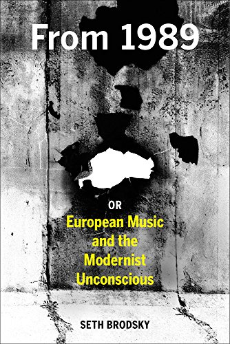 9780520279360: From 1989, or European Music and the Modernist Unconscious