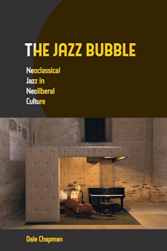 The Jazz Bubble: Neoclassical Jazz in Neoliberal Culture: Chapman, Dale