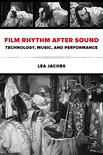 Film Rhythm after Sound: Technology, Music, and Performance: Jacobs, Lea