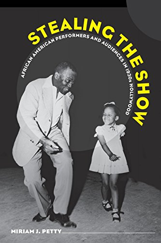 Stealing the Show: African American Performers and Audiences in 1930s Hollywood: Petty, Miriam J.