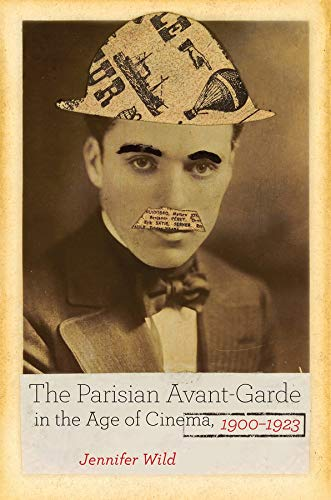 9780520279896: The Parisian Avant-Garde in the Age of Cinema, 1900-1923