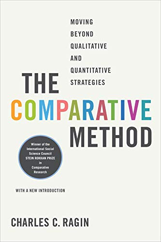 The Comparative Method: Moving Beyond Qualitative and Quantitative Strategies: Ragin, Charles C.