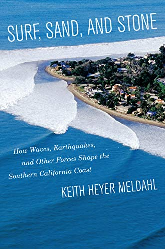 9780520280045: Surf, Sand, and Stone: How Waves, Earthquakes, and Other Forces Shape the Southern California Coast