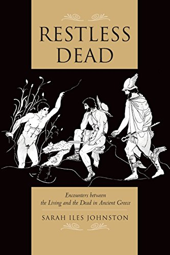 9780520280182: Restless Dead: Encounters between the Living and the Dead in Ancient Greece