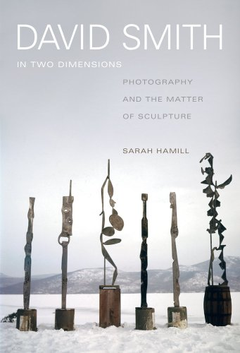 9780520280342: David Smith in Two Dimensions - Photography and the Matter of Sculpture