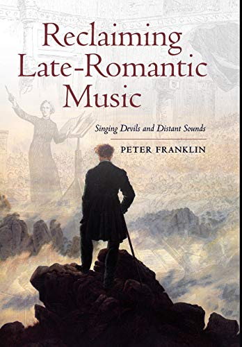 Reclaiming Late-Romantic Music: Singing Devils and Distant Sounds (Ernest Bloch Lectures): Franklin...