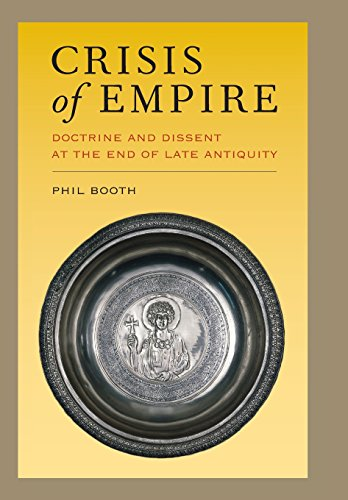 Crisis of Empire: Doctrine and Dissent at the End of Late Antiquity (Hardback): Phil Booth