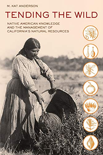 9780520280434: Tending the Wild: Native American Knowledge and the Management of California's Natural Resources