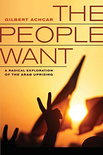 9780520280519: The People Want: A Radical Exploration of the Arab Uprising