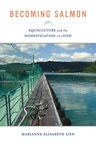 9780520280571: Becoming Salmon: Aquaculture and the Domestication of a Fish (California Studies in Food and Culture)