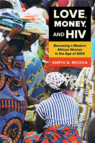 9780520280946: Love, Money, and HIV: Becoming a Modern African Woman in the Age of AIDS