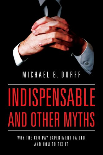 9780520281011: Indispensable and Other Myths: Why the CEO Pay Experiment Failed and How to Fix It