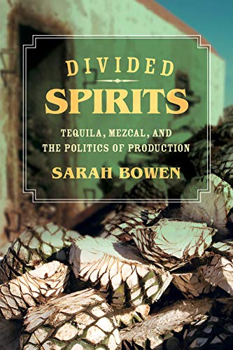 9780520281059: Divided Spirits: Tequila, Mezcal, and the Politics of Production