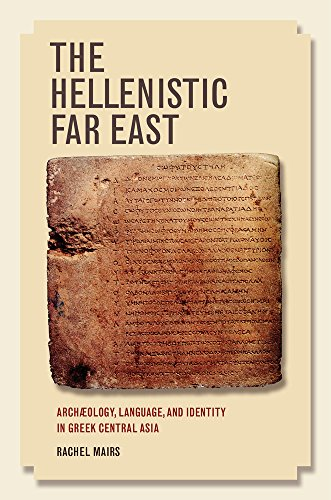 9780520281271: The Hellenistic Far East: Archæology, Language, and Identity in Greek Central Asia
