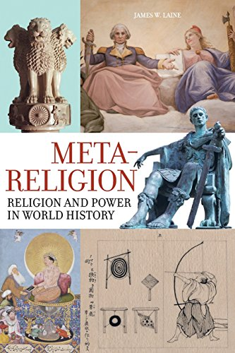 Meta-Religion: Religion and Power in World History: Laine, James W.